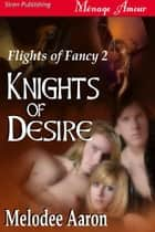 Knights Of Desire ebook by Melodee Aaron