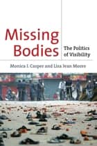 Missing Bodies - The Politics of Visibility ebook by Monica J. Casper, Lisa Jean Moore