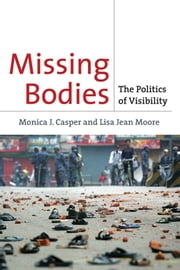 Missing Bodies - The Politics of Visibility ebook by Monica J. Casper,Lisa Jean Moore