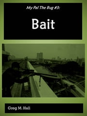 My Pal the Bug #3: Bait ebook by Greg M. Hall