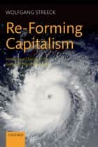Re-Forming Capitalism - Institutional Change in the German Political Economy ebook by Wolfgang Streeck