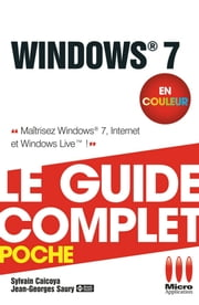 Windows 7 - Le guide complet en couleur - Maîtrisez Windows 7, Internet et Windows Live ! ebook by Sylvain Caicoya