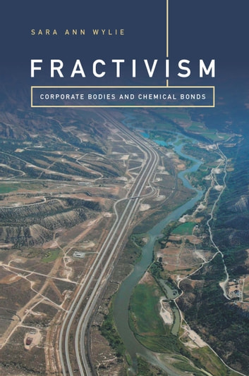 Fractivism - Corporate Bodies and Chemical Bonds ebook by Sara Ann Wylie