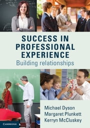 Success in Professional Experience - Building Relationships ebook by Michael Dyson,Margaret Plunkett,Kerryn McCluskey