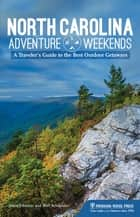 North Carolina Adventure Weekends - A Traveler's Guide to the Best Outdoor Getaways ebook by Matt Schneider, Jessie Johnson