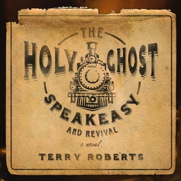 The Holy Ghost Speakeasy and Revival audiobook by Terry Roberts