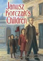 Janusz Korczak's Children ebook by Gloria  Spielman,Matthew  Archambault