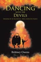 Dancing with the Devils - Memoirs of an Alcoholic, Drug Addicted Family ebook by Brittney Owens