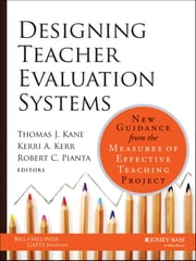 Designing Teacher Evaluation Systems - New Guidance from the Measures of Effective Teaching Project ebook by Thomas Kane,Kerri Kerr,Robert Pianta