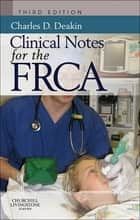 Clinical Notes for the FRCA E-Book ebook by Charles Deakin, MA, MD,...