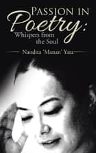 Passion in Poetry: Whispers from the Soul ebook by Nandita 'Manan' Yata
