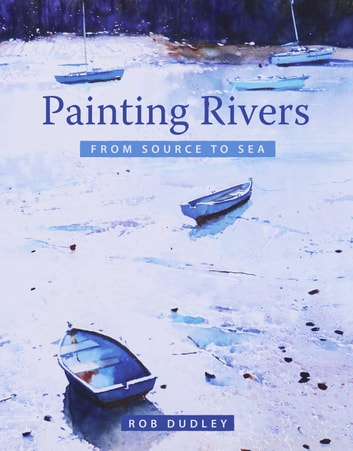 Painting Rivers from Source to Sea ebook by Rob Dudley