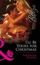 I'll Be Yours for Christmas (Mills & Boon Blaze) ebook by Samantha Hunter