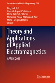 Theory and Applications of Applied Electromagnetics - APPEIC 2015 ebook by Ping Jack Soh,Hamzah Asyrani Sulaiman,Mohd Azlishah Othman,Mohamad Zoinol Abidin Abd. Aziz,Mohd Fareq Abd Malek