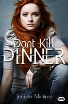 Don't Kill Dinner ebook by Jennifer Martinez