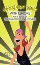 LAUGH OUT LOUD WITH LENORE IN THE BOOK OF STUPID QUESTIONS AND ANSWERS ebook by Lenore Depp