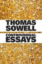 Controversial Essays ebook by Thomas Sowell