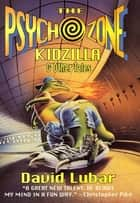 The Psychozone: Kidzilla and Other Tales ebook by David Lubar