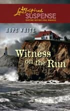Witness on the Run (Mills & Boon Love Inspired) ebook by Hope White