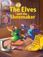 The Elves and the Shoemaker ebook by Aadarsh Pvt. Ld.