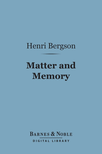 Matter and Memory (Barnes & Noble Digital Library) 電子書 by Henri Bergson