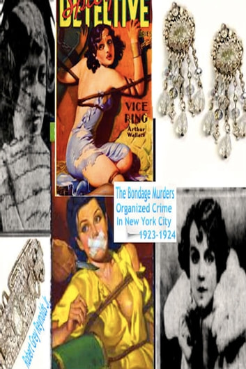 The Bondage Murders Organized Crime In New York City 1923-1924 ebook by Robert Grey Reynolds Jr