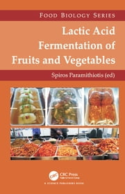 Lactic Acid Fermentation of Fruits and Vegetables ebook by Spiros Paramithiotis