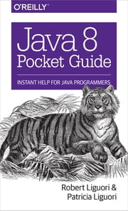 Java 8 Pocket Guide - Instant Help for Java Programmers ebook by Robert Liguori,Patricia Liguori