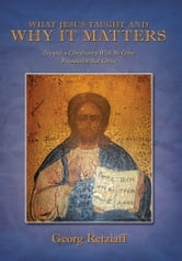 What Jesus Taught And Why It Matters - Towards a Christianity With No Other Foundation But Christ ebook by Georg Retzlaff