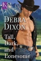 Tall, Dark, and Lonesome - A Loveswept Classic Romance ebook by Debra Dixon