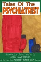 Tales of the Psychiatrist ebook by John Lavernoich