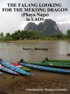 THE FALANG LOOKING FOR THE PHAYA NAGA (MEKONG DRAGON) IN LAOS ebook by marco marengo