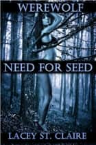 Werewolf: Need for Seed ebook by Lacey St. Claire