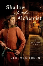 Shadow of the Alchemist - A Medieval Noir ebook by Jeri Westerson