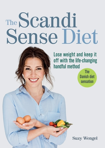 The Scandi Sense Diet - Lose weight and keep it off with the life-changing handful method ebook by Suzy Wengel