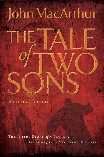 A Tale of Two Sons Study Guide ebook by John F. MacArthur