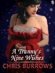 A TRANNY'S NINE WISHES ebook by Chris Burrows,T.L. Davison