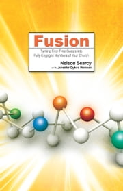Fusion - Turning First-Time Guests into Fully-Engaged Members of Your Church ebook by Nelson Searcy,Jennifer Dykes Henson,Seve Stroope