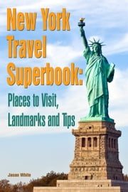 New York Travel Superbook: Places to Visit, Landmarks and Tips ebook by Jason White