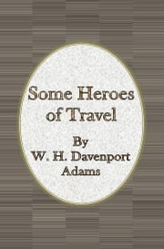 Some Heroes of Travel ebook by W. H. Davenport Adams