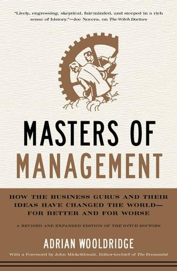 Masters of Management - How the Business Gurus and Their Ideas Have Changed the World—for Better and for Worse ebook by Adrian Wooldridge