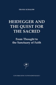 Heidegger and the Quest for the Sacred - From Thought to the Sanctuary of Faith ebook by F. Schalow