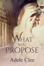 What You Propose ebook by Adele Clee