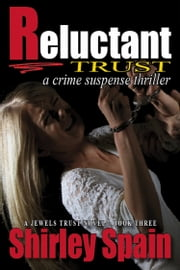 Reluctant Trust - a crime suspense thriller (Book 3 of 6 in the Jewels Trust series) ebook by Shirley Spain