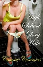 High School Glory Hole ebook by Cammie Cummins