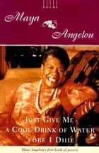Just Give Me a Cool Drink of Water 'fore I Diiie - Poems ebook by Maya Angelou