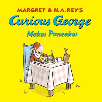 Curious George Makes Pancakes (Read-aloud) ebook by H. A. Rey