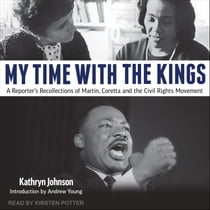 My Time With The Kings - A Reporter's Recollections of Martin, Coretta and the Civil Rights Movement 有聲書 by Kathryn Johnson, Kirsten Potter, Andrew Young