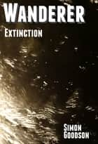 Wanderer - Extinction eBook by Simon Goodson