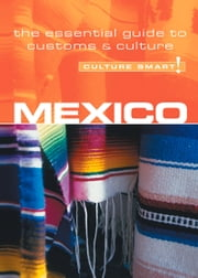 Mexico - Culture Smart! - The Essential Guide to Customs & Culture ebook by Guy Mavor